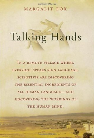 Talking Hands: What Sign Language Reveals about the Mind by Margalit Fox